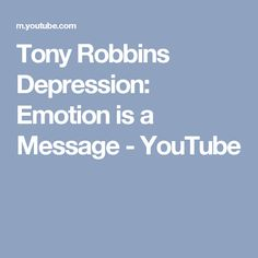 Tony Robbins Depression: Emotion is a Message - YouTube
