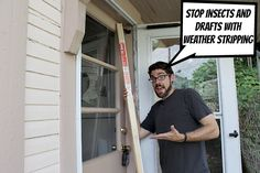 Install weatherstripping to block drafts & bugs from your home.