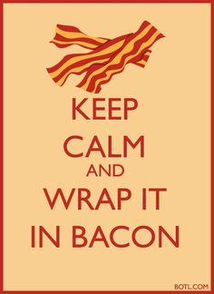KEEP CALM and WRAP IT IN #BACON