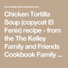 Chicken Tortilla Soup (copycat El Fenix) recipe - from the The Kelley Family  and Friends Cookbook  Family Cookbook