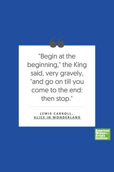 """Begin at the beginning,"" the King said, vert gravely, ""and go on till you come to the end: then stop."" - Lewis Carroll     Get your creative juices flowing w/ AWAI writing prompts. Get writing prompts, copywriting training, freelance writing support, and more at awai.com! #awai #writerslife #freelancewriting #copywriting #writing Writing Skills, Writing Prompts, Lewis Carroll Quotes, Creative Writing Inspiration, Freelance Writing Jobs, Writing Assignments, New Career, Writing Quotes, Copywriting"
