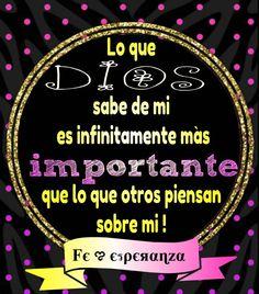 Lo que Dios sabe de mi es infinitamente mas importante que lo que otros piensan de mi