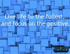 #Live #Life #Fullest #Focus #On #Positive by ziuby.com