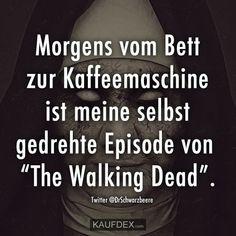 """Morgens vom Bett zur Kaffeemaschine ist meine selbst gedrehte Episode von """"The Walking Dead""""."""