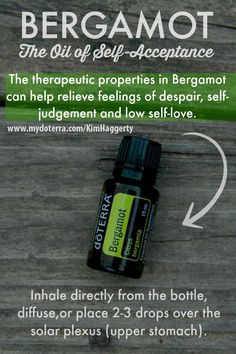 Bergamot - The oil of self acceptance. Great for depression and dispair. Helps build self-confidence naturally. Order at www.mydoterra.com/KimHaggerty or for daily tips visit and like www.facebook.com/KingwoodMomEO or shop my homemade essential oil products at www.etsy.com/shop/KingwoodMomEO