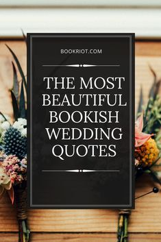 The Most Beautiful Bookish Wedding Quotes The Most Beautiful Bookish Wedding Quotes Book Riot bookriot They Said It: Great Quotes To Know and Share The most beautiful literary wedding quotes. Wedding Ceremony Readings, Literary Wedding Readings, Wedding Readings Unique, Wedding Readings From Literature, Ceremony Programs, Book Centerpieces, Wedding Planning Inspiration, Wedding Ideas, Wedding Planning Quotes