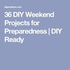 36 DIY Weekend Projects for Preparedness | DIY Ready