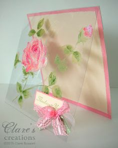 handmade card from Clare's creations ... clear acetate cover with delightful pink roses painted with acrylics ...