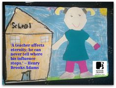 'A teacher affects eternity; he can never tell where his influence stops.' ~ Henry Brooks Adams