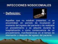 INFECCIONES NOSOCOMIALES Definición: Aquellas que no estaban presentes, ni se encontraban en período de incubación al momento del ingreso del paciente.