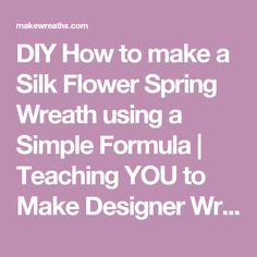 DIY How to make a Silk Flower Spring Wreath using a Simple Formula | Teaching YOU to Make Designer Wreaths & Swags