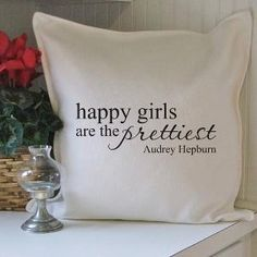 My idol on a pillow. Great quote. Confidence is key. Smile and people will smile with you.
