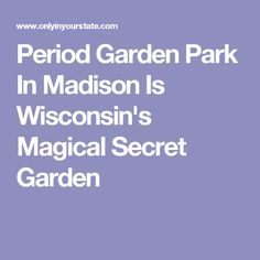 Period Garden Park In Madison Is Wisconsin's Magical Secret Garden