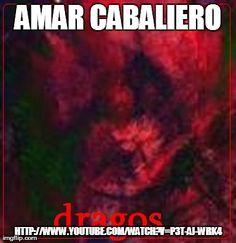 amar cabaliero  http://www.youtube.com/watch?v=P3T-Aj-wrk4