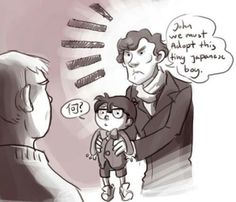 I could see Sherlock trying to adopt Conan and John thinking it's crazing and Mary just thinking its adorable