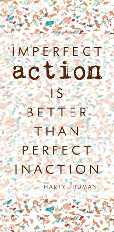 """""""Imperfect action is better than perfect inaction.""""  – Harry Truman. Quote 