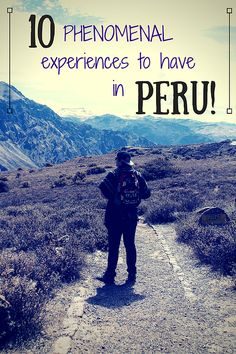 The Travel Natural | 10 PHENOMENAL Experiences to have in Peru