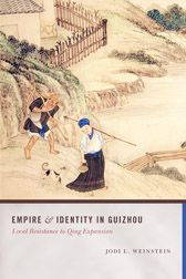 Empire and Identity in Guizhou: Local Resistance to Qing Expansion  by Jodi L. Weinstein http://www.washington.edu/uwpress/search/books/WEIEMP.html
