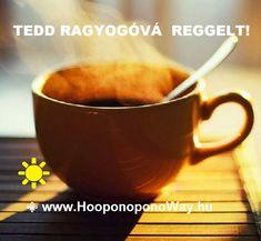 Hálát adok a mai napért. Tedd ragyogóvá a reggelt!  Töltsd meg fénnyel a napod ☀, teríts békét az éjszakádra! ⚜ Képes vagy rá. Senki nem teszi meg helyetted. PS. És el sem veheti tőled.  Így szeretlek, Élet!  Köszönöm. Szeretlek ❤  ⚜ Ho'oponoponoWay Magyarország ⚜
