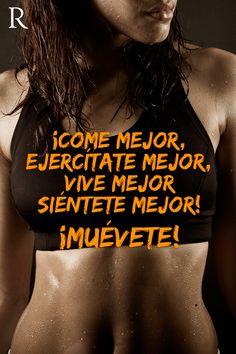 ¡Come mejor, ejercítate más, vive mejor, siéntete mejor! #Muevete #Fitspiration #Fitness