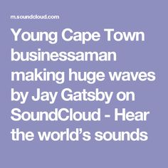 Young Cape Town businessaman making huge waves by Jay Gatsby on SoundCloud - Hear the world's sounds