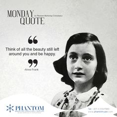 """""""Think of all the beauty still left around you and be happy.  -Anne Frank""""  #phantom #uae #dubai #monday #quote #beauty #marketing #branding #happy #design #graphic"""