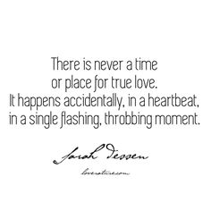 """""""There is never a time or place for true love. It happens accidentally, in a heartbeat, in a single flashing, throbbing moment."""" – The Truth About Forever by Sarah Dessen • • • #thetruthaboutforever #sarahdessen #sarahdessenquote #youngadultbooks #yabooks #truelovequotes"""