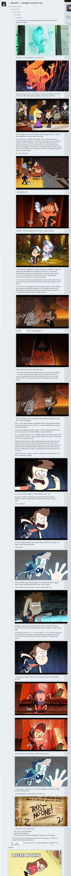 Omg what if Dipper is the one that is not what he seems ?