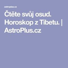 Čtěte svůj osud. Horoskop z Tibetu. | AstroPlus.cz Health And Beauty, Life Is Good, Relax, Gardening, Astrology, Psychology, Life Is Beautiful, Lawn And Garden, Keep Calm