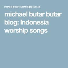 michael butar butar blog: Indonesia worship songs