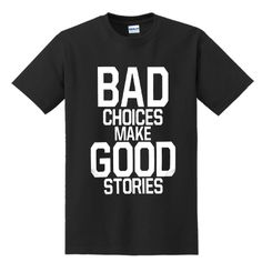 Bad Choices Make Good Stories T-SHIRT