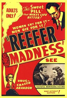 Reefer Madness - unintentionally hilarious.