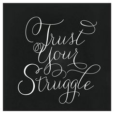 I pray to God everyday that it's all going to have been worth it... Trust Your Struggle by robin ott design