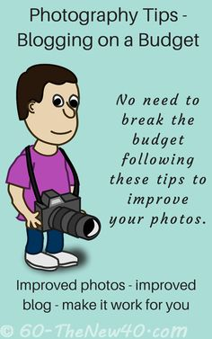 Photography Tips - Blogging on a Budget. No need to break the budget following these tips to improve your photos.Improved photos - improved blog - make it work for you. http://60-thenew40.com/photography-tips-blogging-budget/