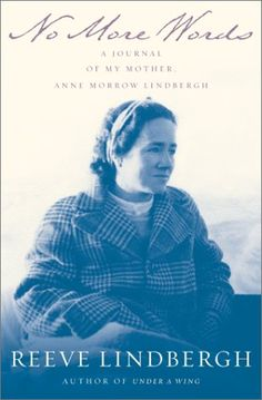 """Read """"No More Words A Journal of My Mother, Anne Morrow Lindbergh"""" by Reeve Lindbergh available from Rakuten Kobo. In 1999 Anne Morrow Lindbergh, the famed aviator and author, moved from her home in Connecticut to the farm in Vermont w. Anne Morrow Lindbergh, Charles Lindbergh, Used Books, Great Books, Books To Read, Learning To Write, More Words, Book Nooks, Literature"""