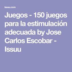 Juegos - 150 juegos para la estimulación adecuada by Jose Carlos Escobar - Issuu