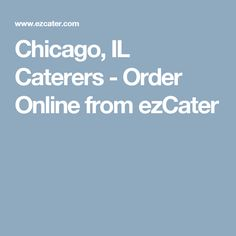 Chicago, IL Caterers - Order Online from ezCater