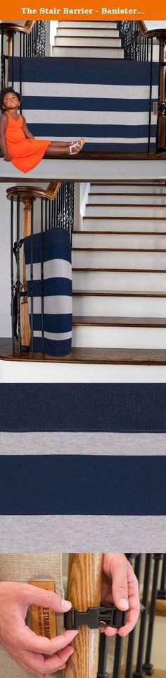 The Stair Barrier - Banister-to-Banister Baby/Pet Gate - Regular - Navy Stripe. The Stair Barrier is an entirely new brand of safety gate that is designed specifically for the bottom of the stairs. The Stair Barrier keeps children off the stairs and pets contained to one level of the home. Often times stairs are situated off the foyer of homes and the Stair Barrier welcome your guest in style. Safe never looked so good!.