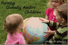 10 Tips for Raising Globally Aware Children from Mama Smiles