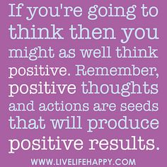 If you're going to think then you might as well think positive. Remember, positive thoughts and actions are seeds that will produce positive results. by deeplifequotes, via Flickr
