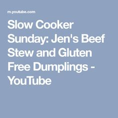 Slow Cooker Sunday: Jen's Beef Stew and Gluten Free Dumplings - YouTube