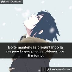 No te mantengas preguntado la respuesta . #Anime #Frases_anime #frases