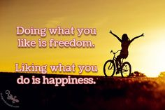 """Doing what you like is freedom. Liking what you do is happiness.""  #doing #like #freedom #liking #happiness  ©The Gecko Said - Beautiful Quotes - www.thegeckosaid.com"