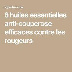 8 huiles essentielles anti-couperose efficaces contre les rougeurs