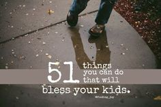 51 Things You Can Do to Bless Your Kids. from telling them you're proud of them to giving them grace to goal setting to teaching them about gratitude. @Rachel
