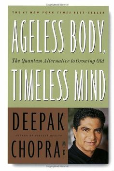 Ageless Body, Timeless Mind: The Quantum Alternative to Growing Old by Deepak Chopra, http://www.amazon.com/dp/0517882124/ref=cm_sw_r_pi_dp_80pHpb0KV66NS