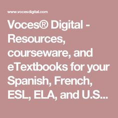Voces® Digital - Resources, courseware, and eTextbooks for your Spanish, French, ESL, ELA, and U.S. History classes