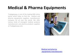 Medical & Pharma Equipments Manufacturers  Medical and pharma equipments India- Tradegateway is a leading suppliers of medical equipments manufacturers, medical products dealers India and pharma products dealers and wholesalers across the globe.