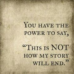 You have the power to say, this is not how my story will end.   Anonymous ART of Revolution