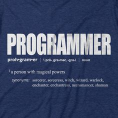 codeAddict's definition of a programmer sounds something like this: A person with magical powers. Synonyms: sorcerer, sorceress, witch, wizard, warlock, enchanter, enchantress, necromancer or a shaman
